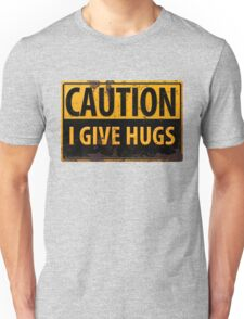 """Funny, """"CAUTION, I Give Hugs"""" Realistic Metal with Rust Sign Unisex T-Shirt"""