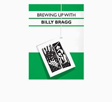 Brewing Up With Billy Bragg T-Shirt Unisex T-Shirt