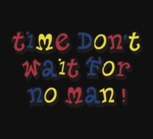 Time don't wait for no man Kids Tee