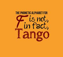 The phonetic alphabet for F is not, in fact, Tango. Unisex T-Shirt