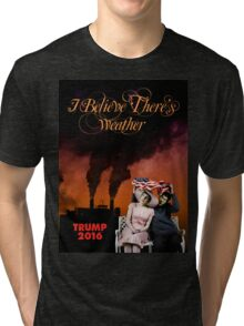 I Believe There's Weather Tri-blend T-Shirt