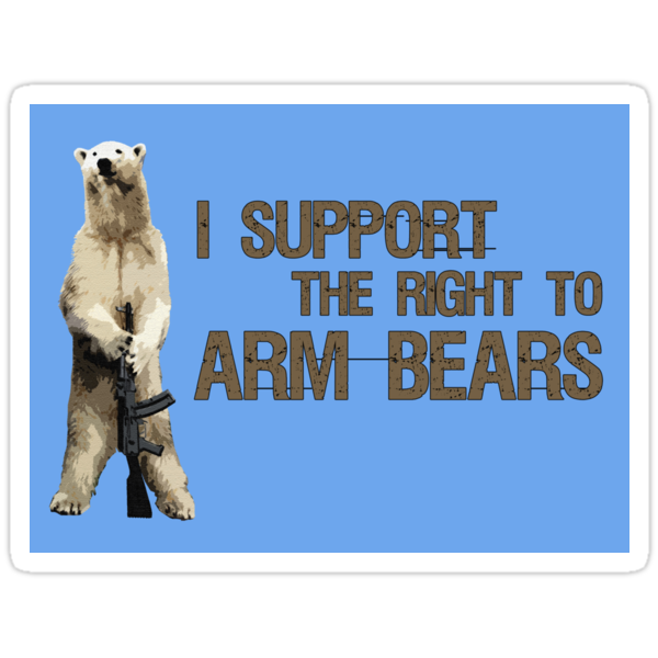 I Support the Right to Arm Bears, Polar Bears by DILLIGAF