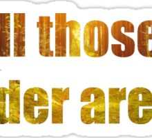 Not all those who wander are lost. Sticker