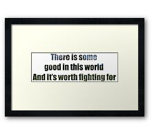 There Is Some Good In This World Framed Print