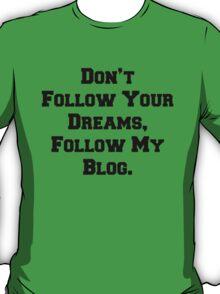 Don't Follow Your Dreams, Follow My Blog Shirt T-Shirt