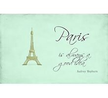 Paris Is Always A Good Idea Photographic Print