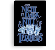 The Night is Dark & Full of Terriers Canvas Print