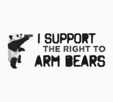 I Support the Right to Arm Bears, Panda Bears by DILLIGAF