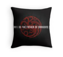 Can I be the father of dragons ? Throw Pillow
