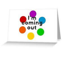 I'm coming out! Greeting Card