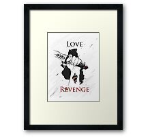 I'd risk my life for 2 things : Love & Revenge Framed Print