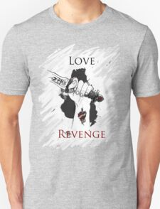 I'd risk my life for 2 things : Love & Revenge Unisex T-Shirt