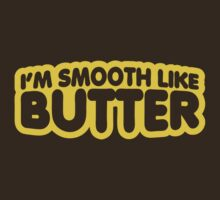 I'm Smooth Like Butter by forgottentongue