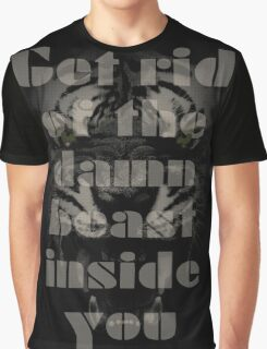 Get rid of the damn beast inside you Graphic T-Shirt