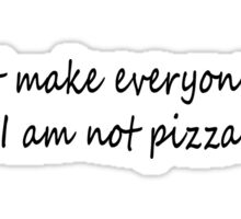 I Am Not Pizza Sticker