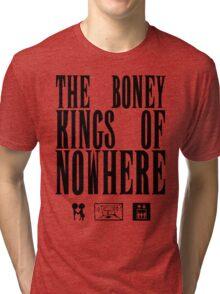 The Boney Kings of Nowhere -Black Tri-blend T-Shirt