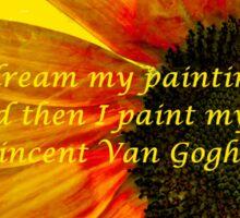 I Dream My Painting Vincent Van Gogh Sticker