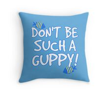 Don't be such a guppy! Throw Pillow