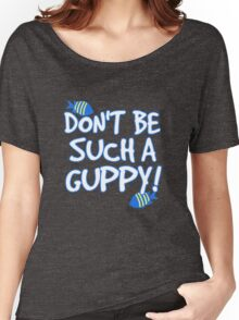 Don't be such a guppy! Women's Relaxed Fit T-Shirt