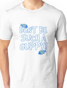 Don't be such a guppy! Unisex T-Shirt
