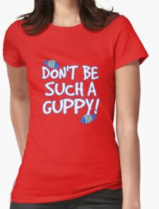Don't be such a guppy! T-Shirt