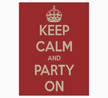 KEEP CALM AND PARTY ON by mercurydust