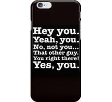 Hey you! iPhone Case/Skin