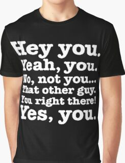 Hey you! Graphic T-Shirt
