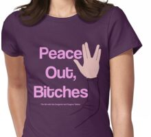 Peace Out, Bitches Womens Fitted T-Shirt