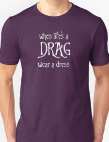 When Life's A Drag - Wear A Dress T-Shirt