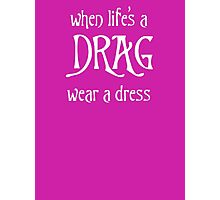 When Life's A Drag - Wear A Dress Photographic Print