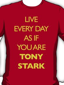 Live Every Day Like You Are Tony Stark T-Shirt