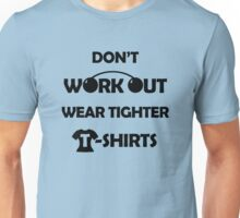 Don't Work Out, Wear Tighter T-shirts Unisex T-Shirt
