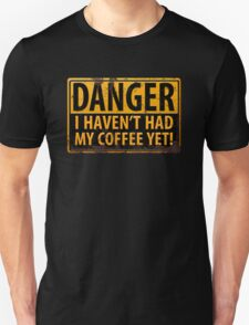 Funny - DANGER, I Haven't Had My Coffee Yet! Distressed Rusty Warning Sign T-Shirt