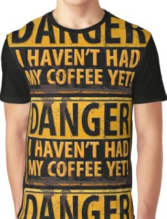 Funny - DANGER, I Haven't Had My Coffee Yet! Distressed Rusty Warning Sign Graphic T-Shirt