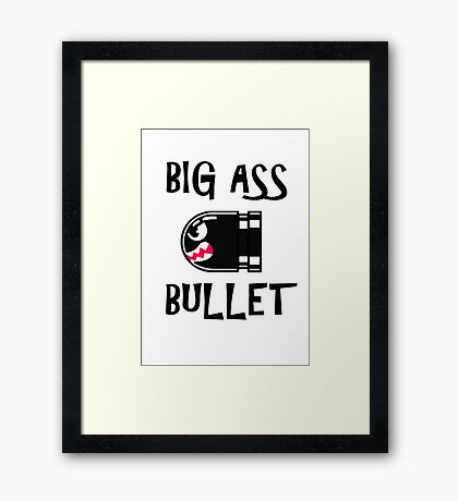 BIG ASS BULLET Framed Print