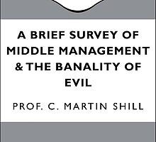 Middle Management And The Banality Of Evil by IntrovertArt