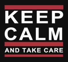 KEEP CALM AND TAKE CARE DRAKE by m247designs