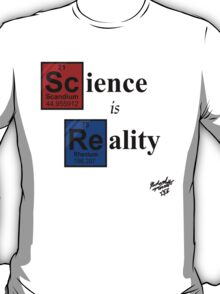 [Sc]ience is [Re]ality T-Shirt