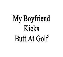 My Boyfriend Kicks Butt At Golf  by supernova23