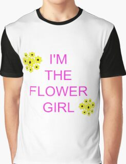 I'm the flower girl Graphic T-Shirt