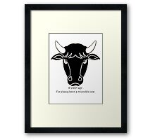 It's Not Age: I've Always Been A Miserable Cow Framed Print