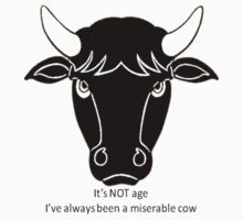 It's Not Age: I've Always Been A Miserable Cow by taiche