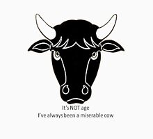 It's Not Age: I've Always Been A Miserable Cow Womens Fitted T-Shirt