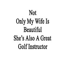 Not Only My Wife Is Beautiful She's Also A Great Golf Instructor  Photographic Print