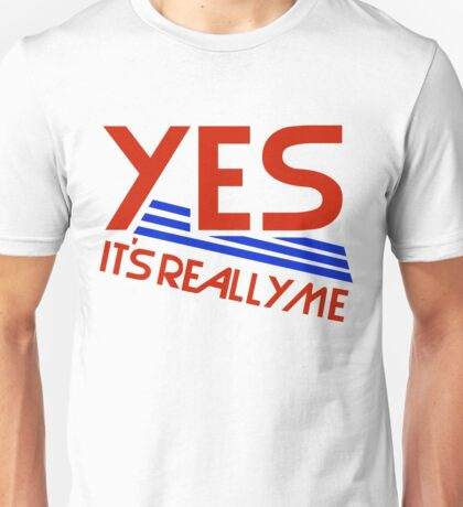 YES - IT'S REALLY ME Unisex T-Shirt
