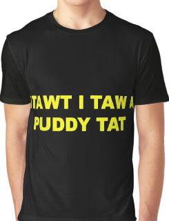 I tawt i taw a puddy tat Graphic T-Shirt