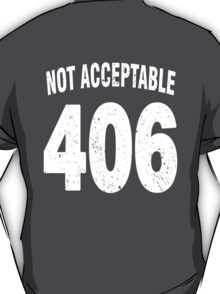 Team shirt - 406 Not Acceptable, white letters T-Shirt