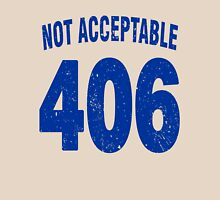 Team shirt - 406 Not Acceptable, blue letters Unisex T-Shirt