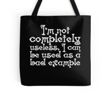 I'm not completely useless, I can be used as a bad example Tote Bag